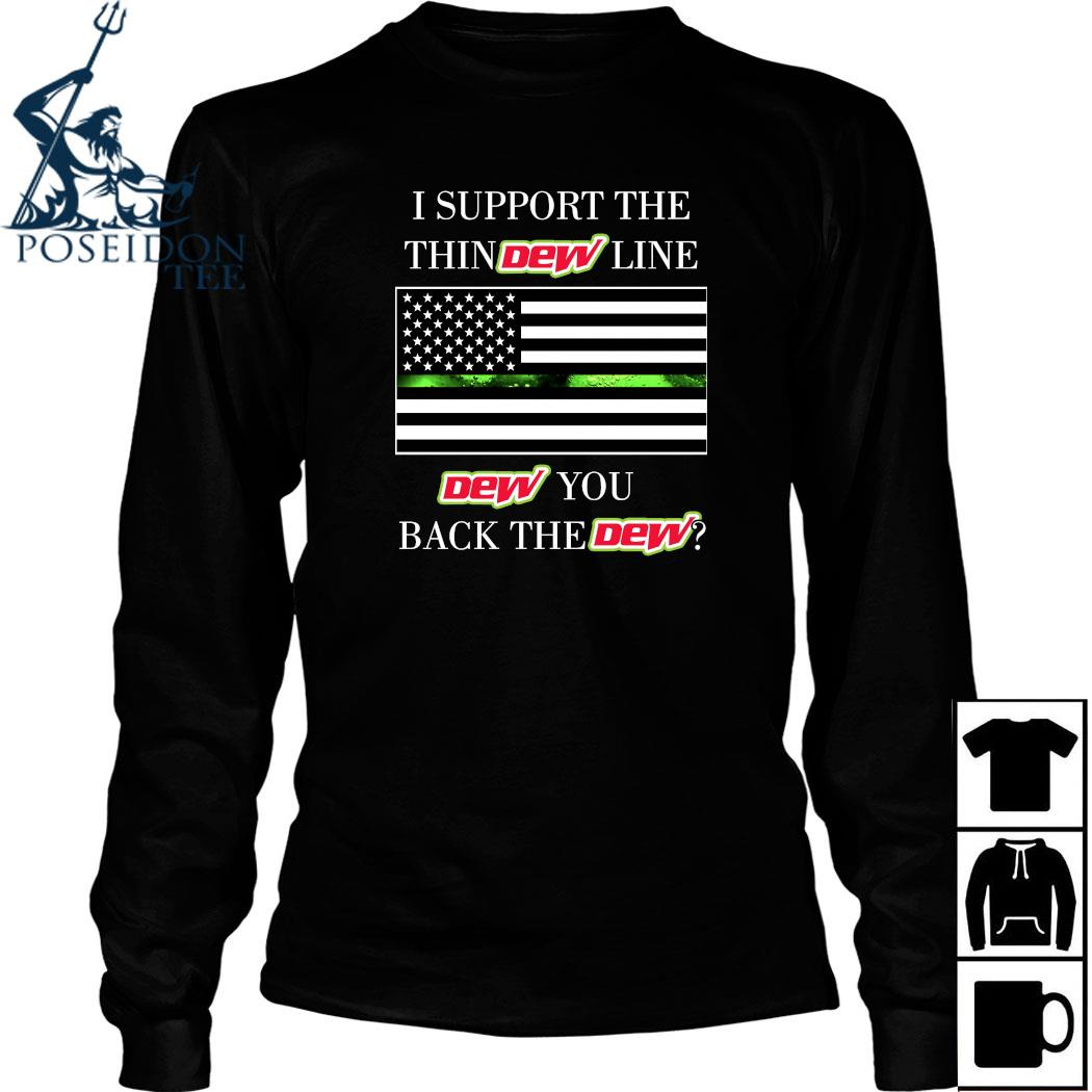 I Support The Thin Dew Line Dew You Back The Dew Shirt Long Sleeved