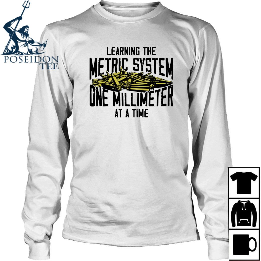 Learning The Metric System One Millimeter At A Time Shirt Long Sleeved