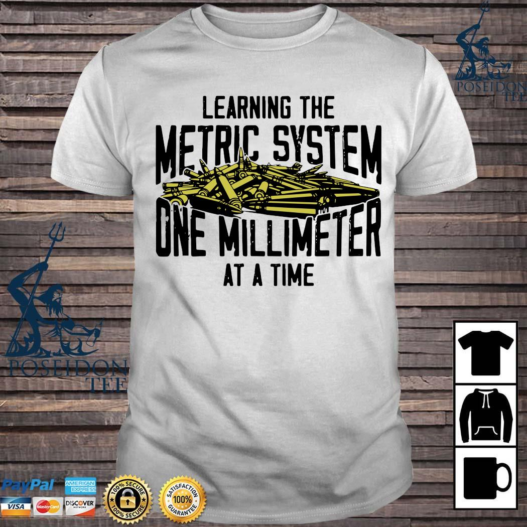 Learning The Metric System One Millimeter At A Time Shirt