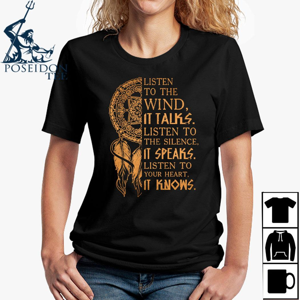Listen To The Wind It Talks Listen To The Silence It Speaks Listen To Your Heart It Knows Shirt Ladies Shirt