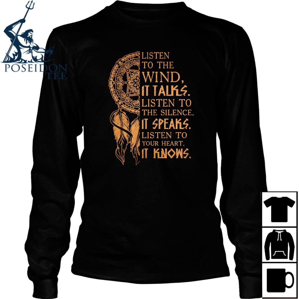 Listen To The Wind It Talks Listen To The Silence It Speaks Listen To Your Heart It Knows Shirt Long Sleeved
