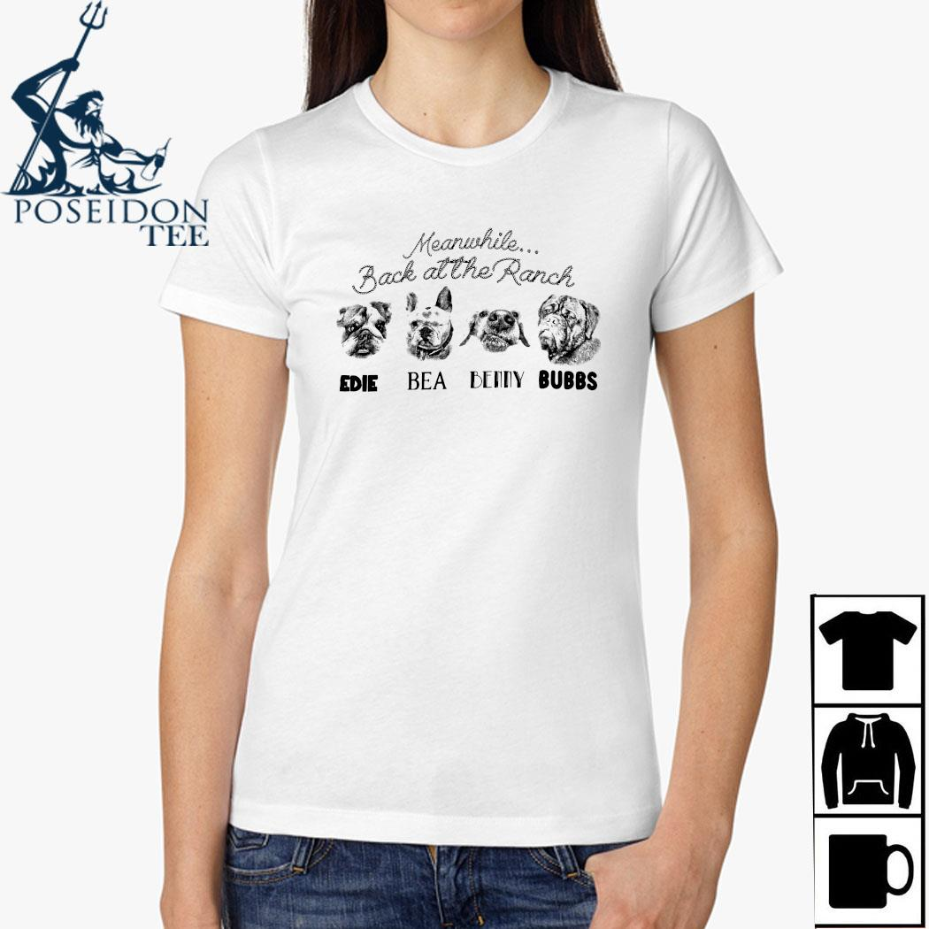 Meanwhile Back At The Ranch Edie Bea Benny Bubbs Shirt Ladies Shirt