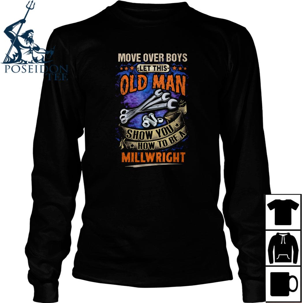 Move Over Boy's Let This Old Man Show You How To Be A Millwright Shirt Long Sleeved