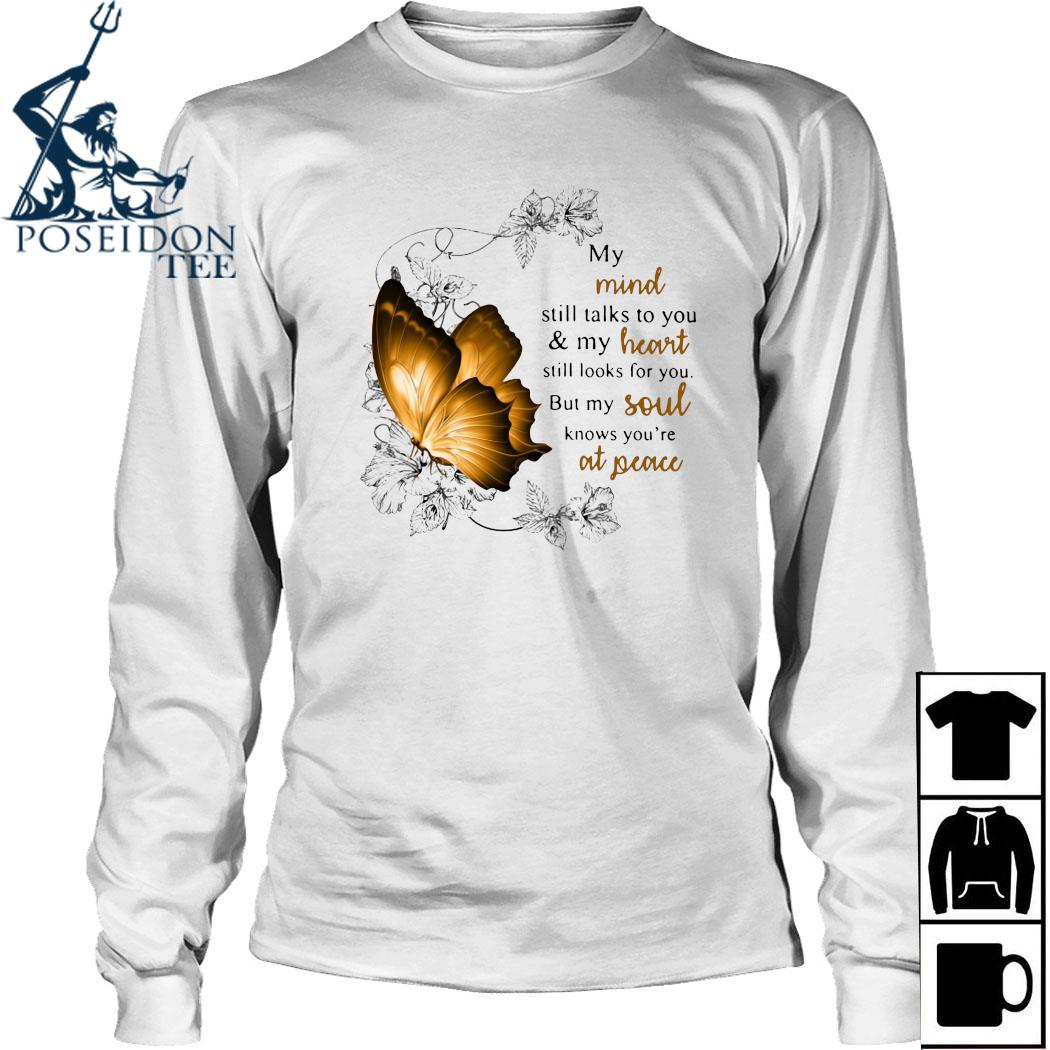 My Mind Still Talks To You And My Heart Still Looks For You But My Soul Knows You're At Peace Shirt Long Sleeved