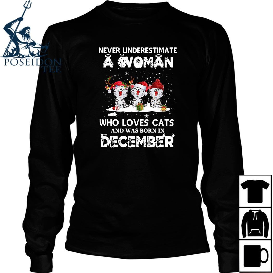 Never Underestimate A Woman Who Loves Cats And Was Born In December Christmas Shirt Long Sleeved