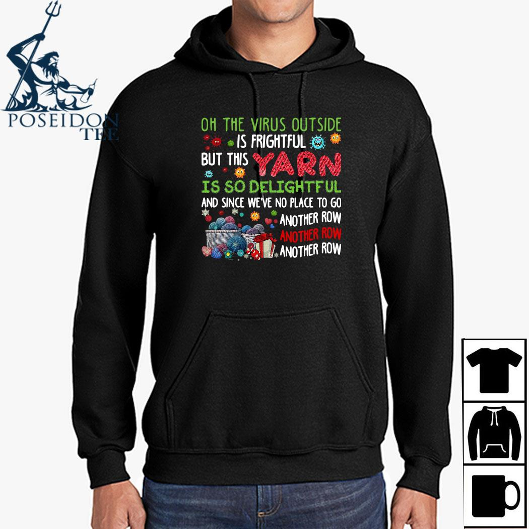 Oh The Virus Outside Is Frightful But This Yarn Is So Delightful And Since We've No Place To Go Another Row Shirt Hoodie