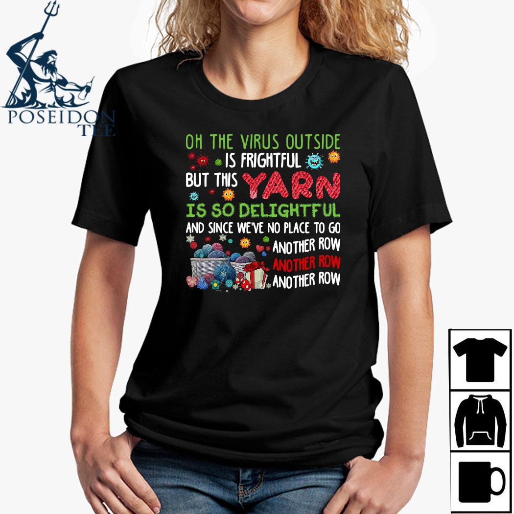 Oh The Virus Outside Is Frightful But This Yarn Is So Delightful And Since We've No Place To Go Another Row Shirt Ladies Shirt