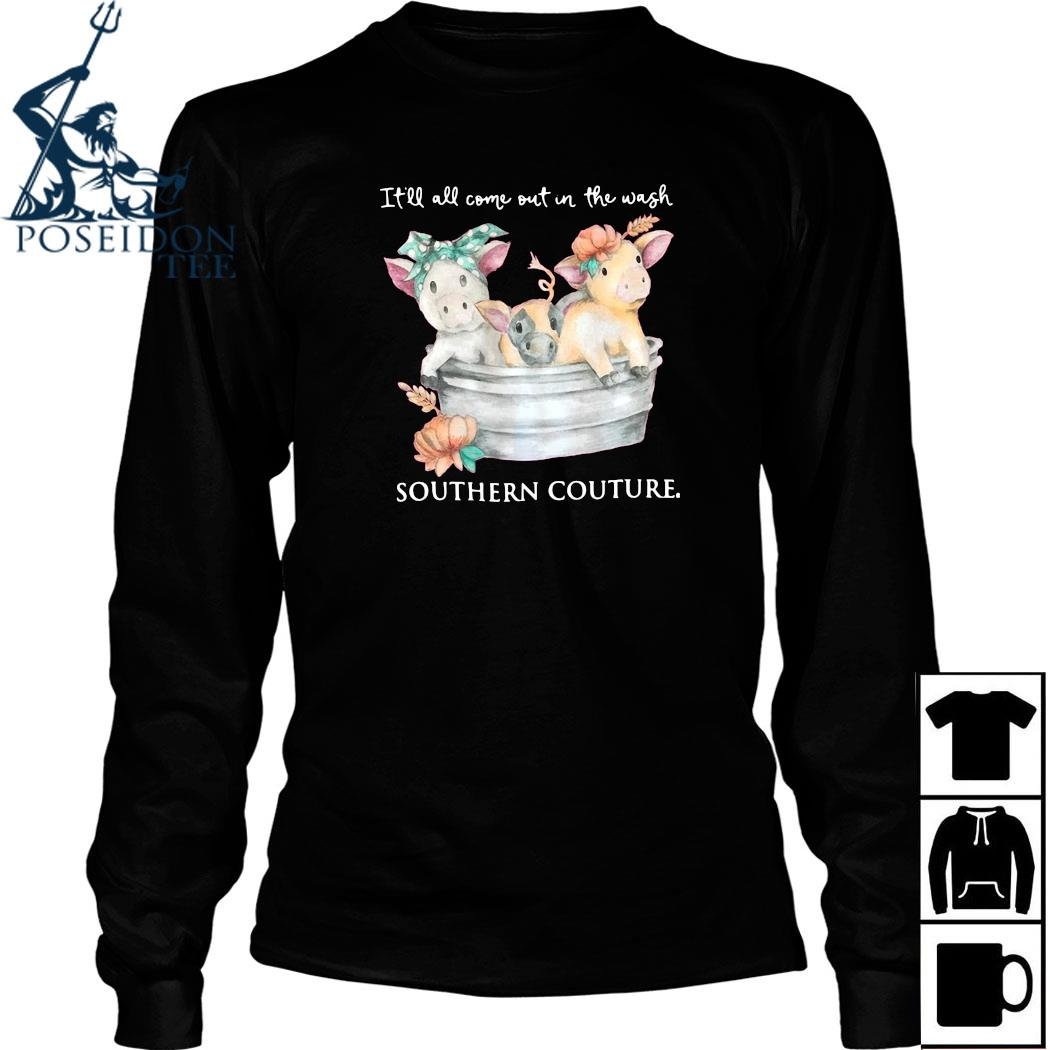 Pigs It'll All Come Out In The Wash Southern Couture Shirt Long Sleeved