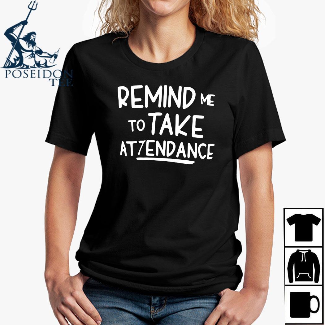 Remind Me To Take Attendance Shirt Ladies Shirt