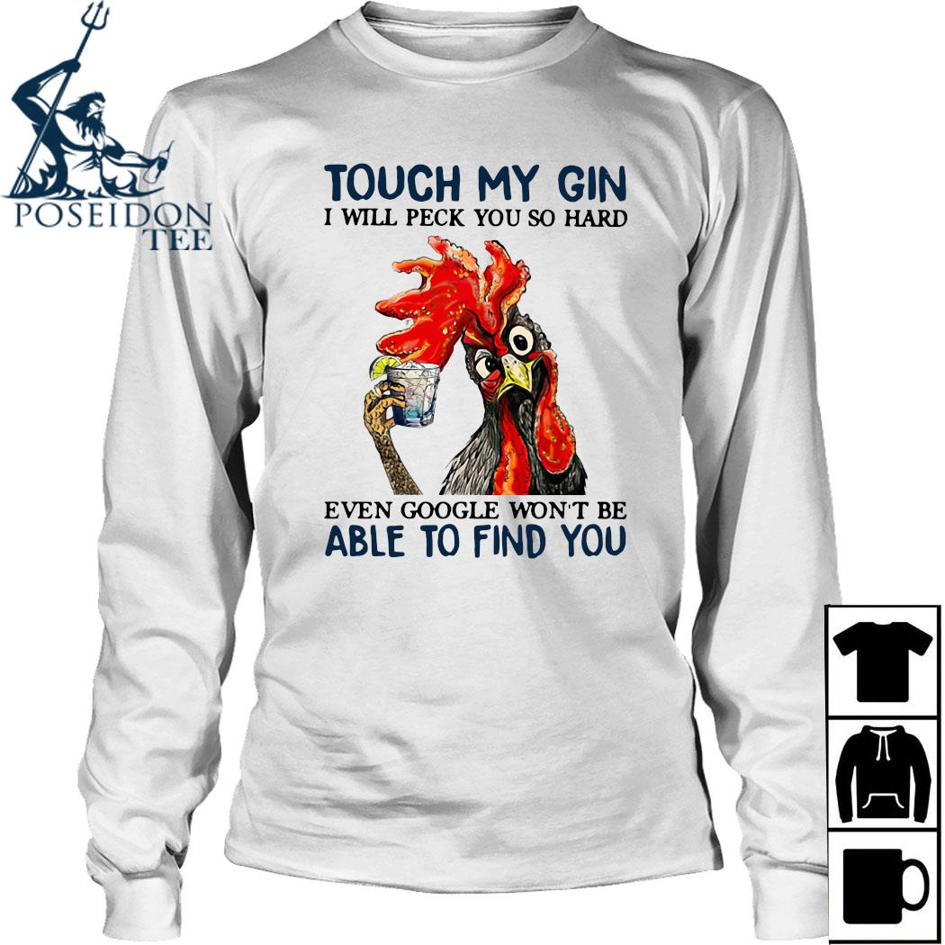 Rooster Touch My Gin I Will Peck You So Hard Even Google Won't Be Able To Find You Shirt Long Sleeved