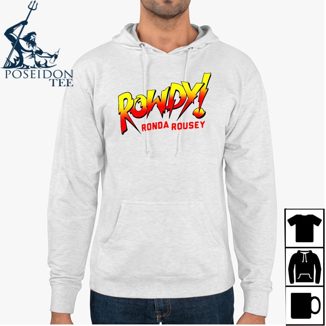 Rowdy Ronda Rousey Shirt Hoodie