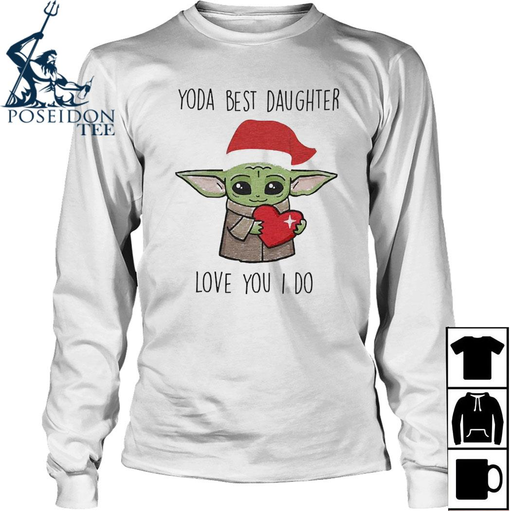 Santa Yoda Best Daughter Love You I Do Shirt Long Sleeved