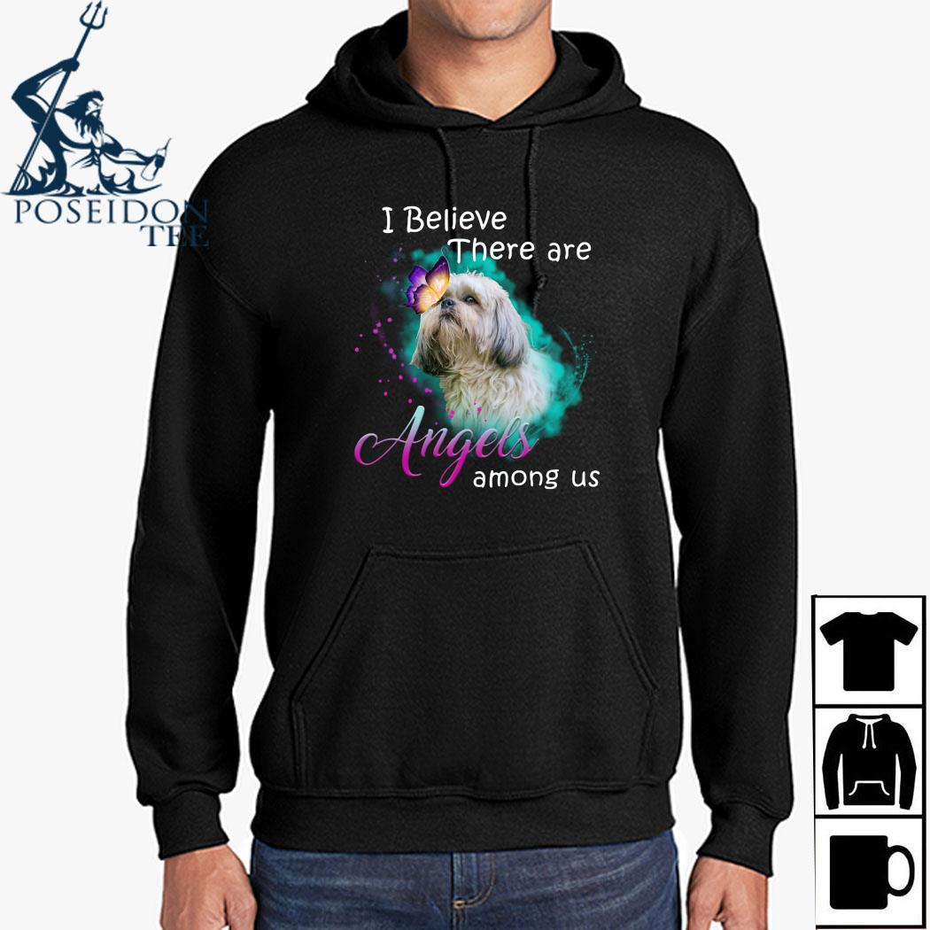 Shih Tzu I Believe There Are Angels Among Us Shirt Hoodie