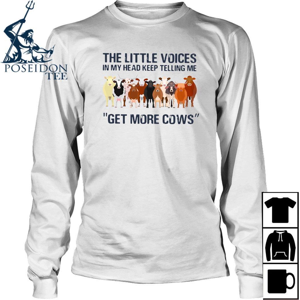 The Little Voices In My Head Keep Telling Me Get More Cows Shirt Long Sleeved