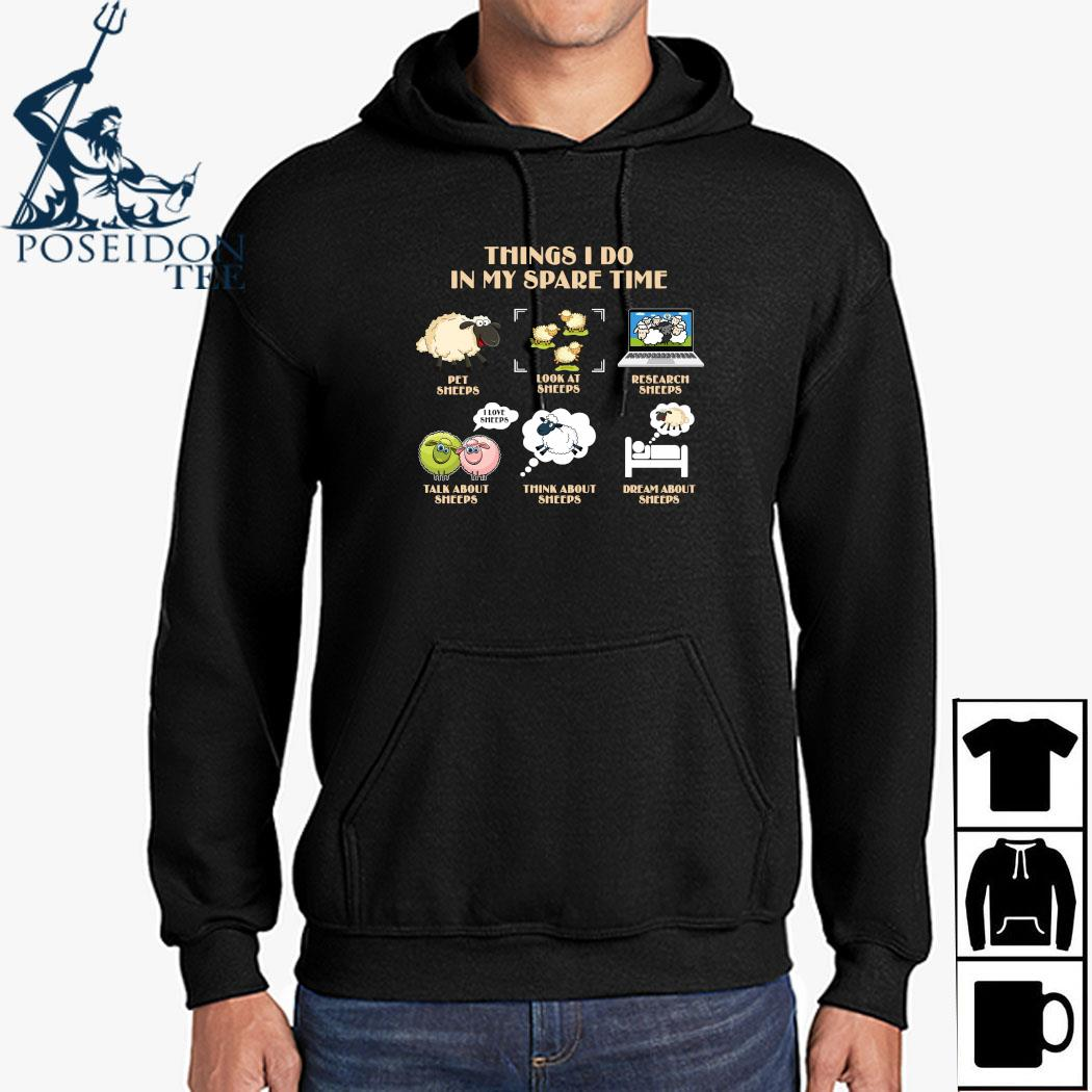 Things I Do In My Spare Time Pet Sheeps Look At Sheeps Research Sheeps Shirt Hoodie