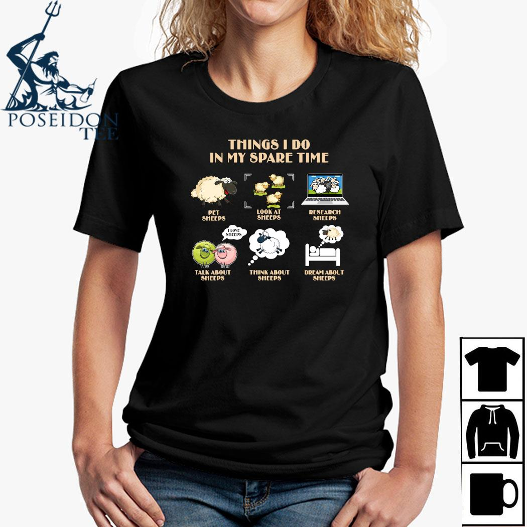 Things I Do In My Spare Time Pet Sheeps Look At Sheeps Research Sheeps Shirt Ladies Shirt