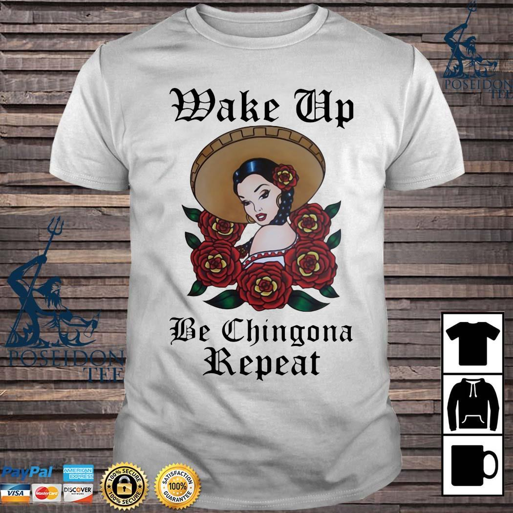 Wake Up Be Chingona Repeat Shirt