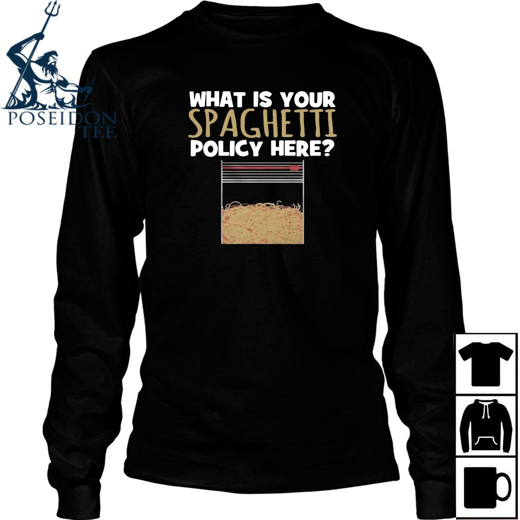 What Is Your Spaghetti Policy Here Shirt Long Sleeved