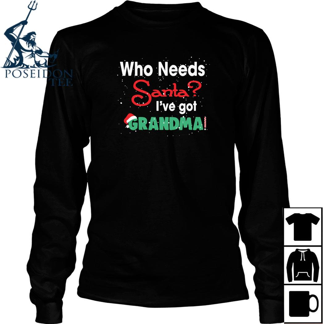 Who Needs Santa I've Got Grandma Shirt Long Sleeved