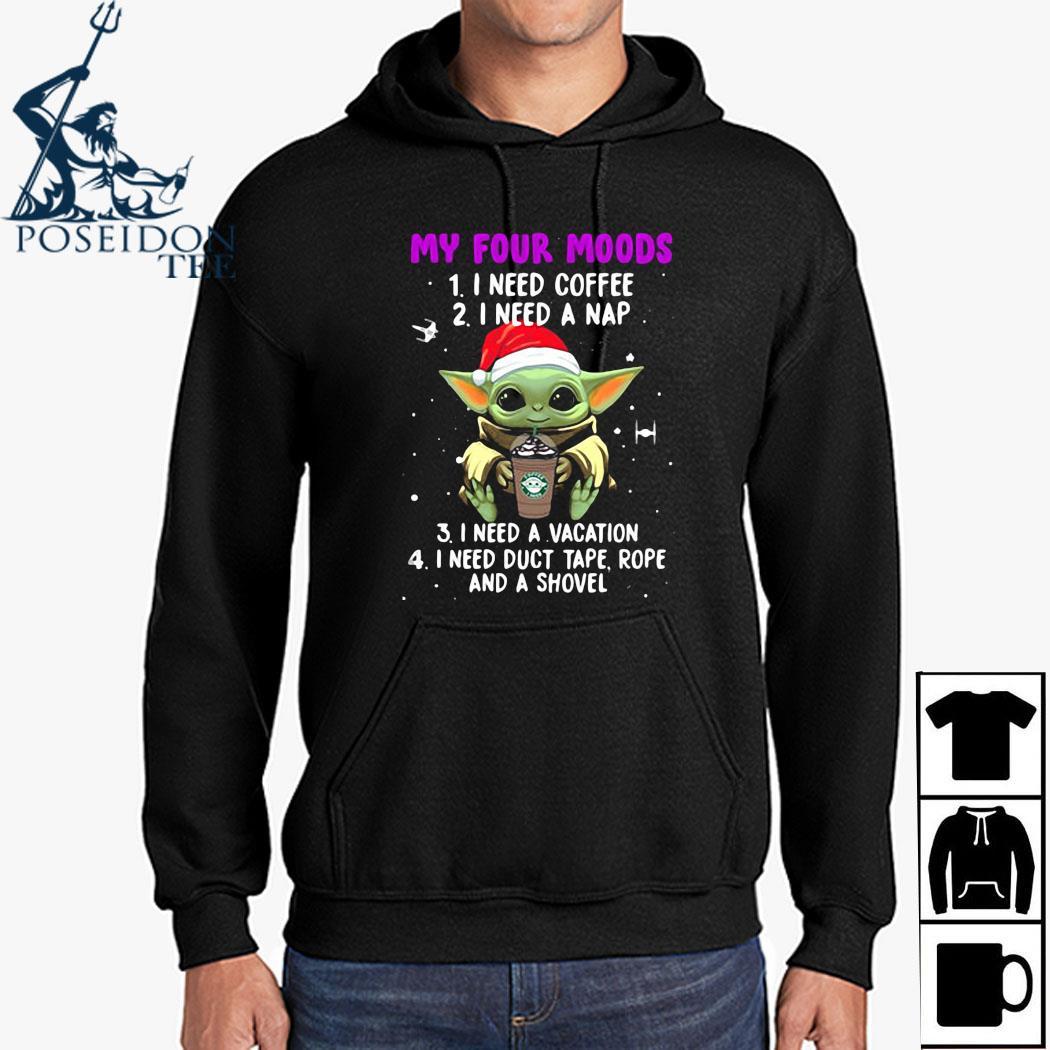 Baby Yoda My Four Moods I Need Coffee I Need A Nap I Need A Vacation I Need Duct Tape Rope And A Shovel Shirt Hoodie