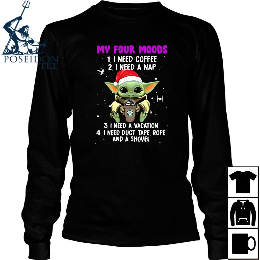 Baby Yoda My Four Moods I Need Coffee I Need A Nap I Need A Vacation I Need Duct Tape Rope And A Shovel Shirt Long Sleeved