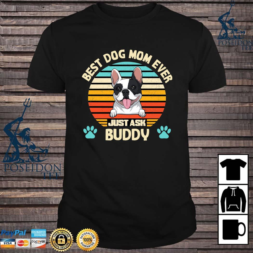 Best Dog Mom Ever Just Ask Buddy Vintage Shirt