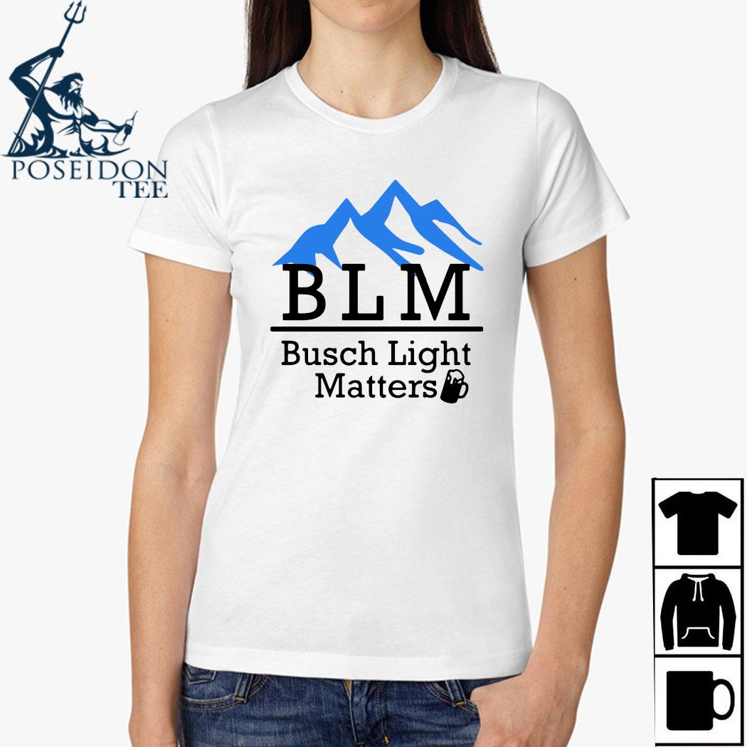 Busch Light Matters Shirt Ladies Shirt