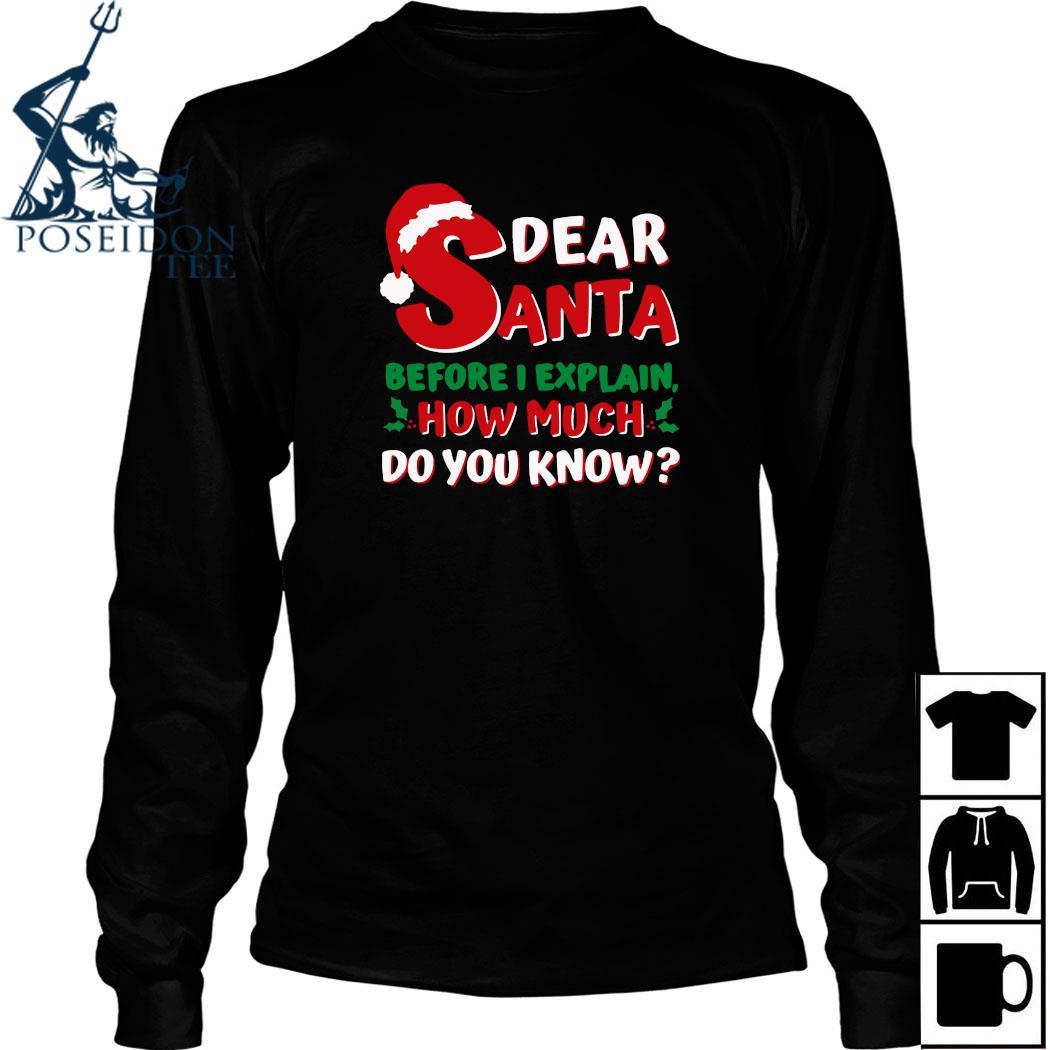 Dear Santa Before I Explain How Much Do You Know Shirt Long Sleeved