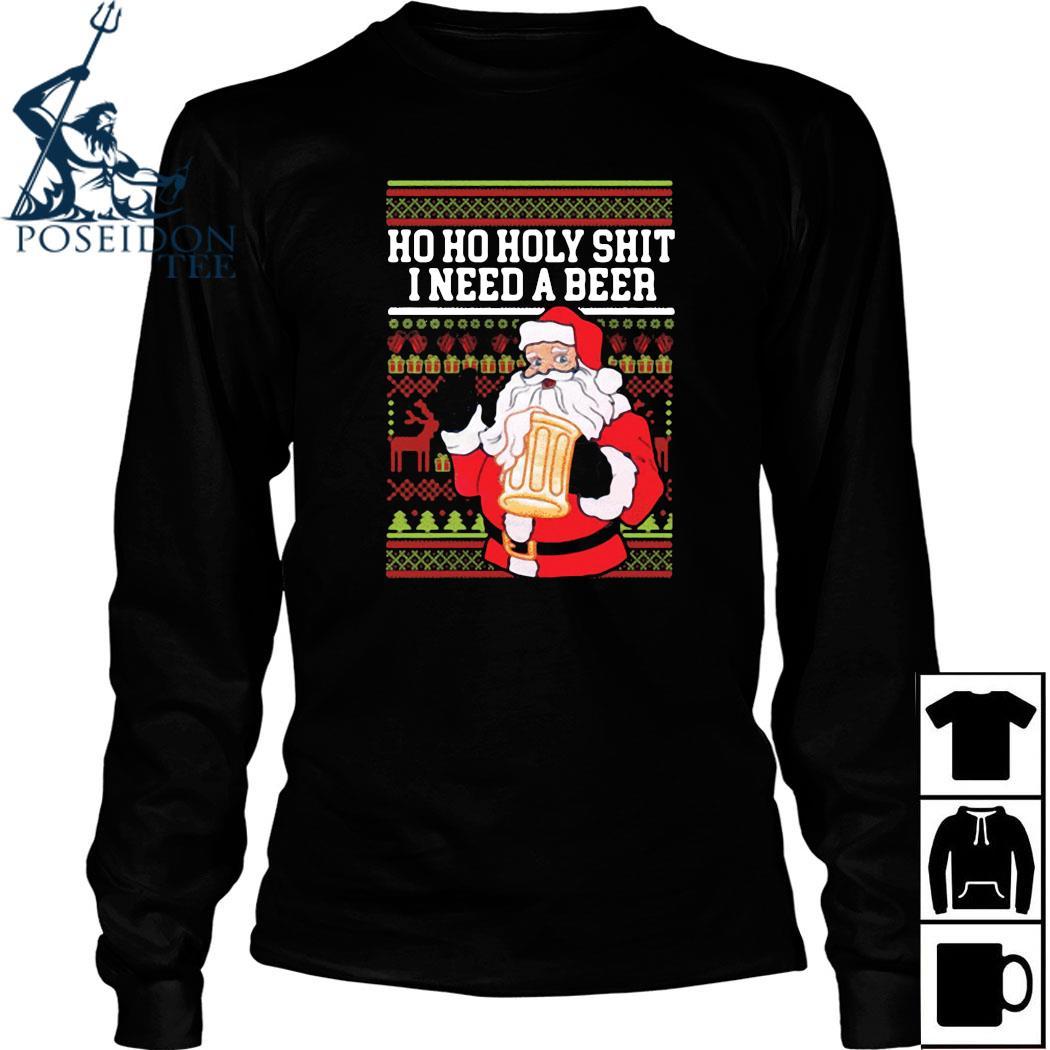 Ho Ho Holy Shit I Need A Beer Santa Christmas Shirt Long Sleeved