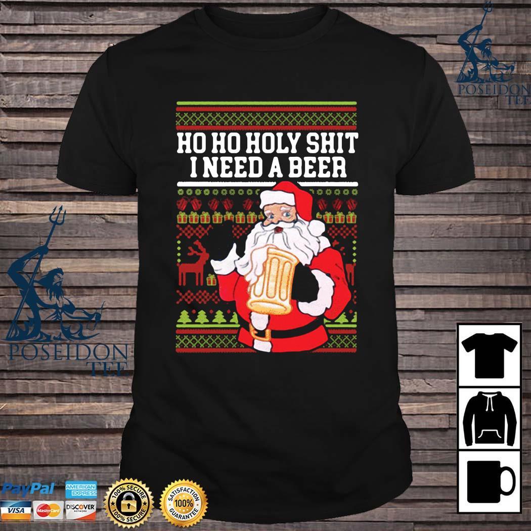 Ho Ho Holy Shit I Need A Beer Santa Christmas Shirt