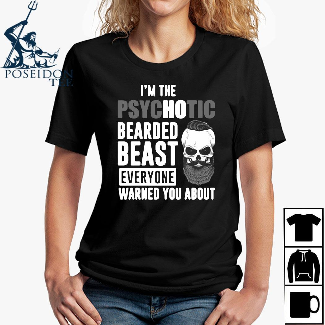 I'm The Psychotic Bearded Beast Everyone Warned You About Shirt Ladies Shirt