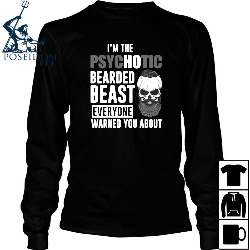 I'm The Psychotic Bearded Beast Everyone Warned You About Shirt Long Sleeved