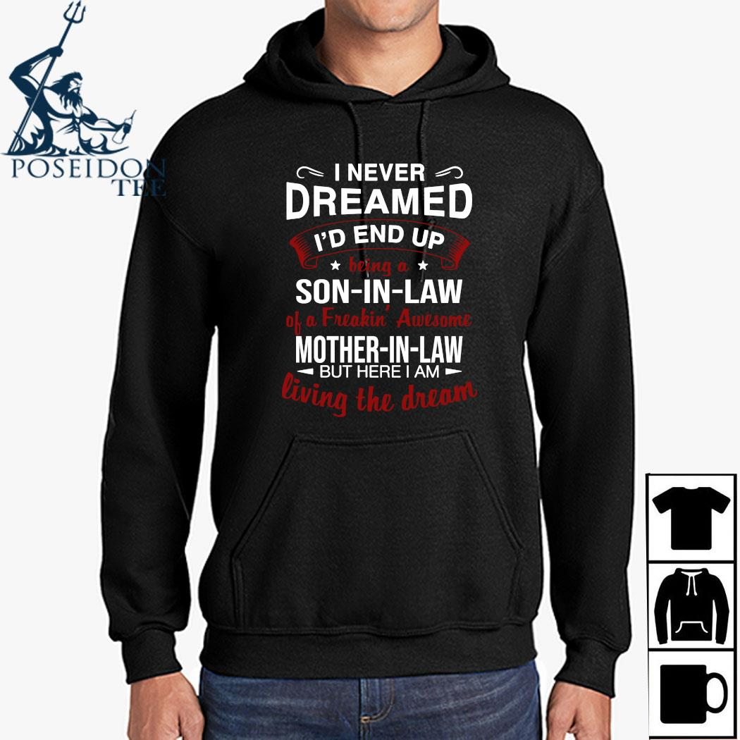 I Never Dreamed I'd End Up Being A So In Law Of A Freaking Awesome Mother In Law But Here I Am Living The Dream Shirt Hoodie