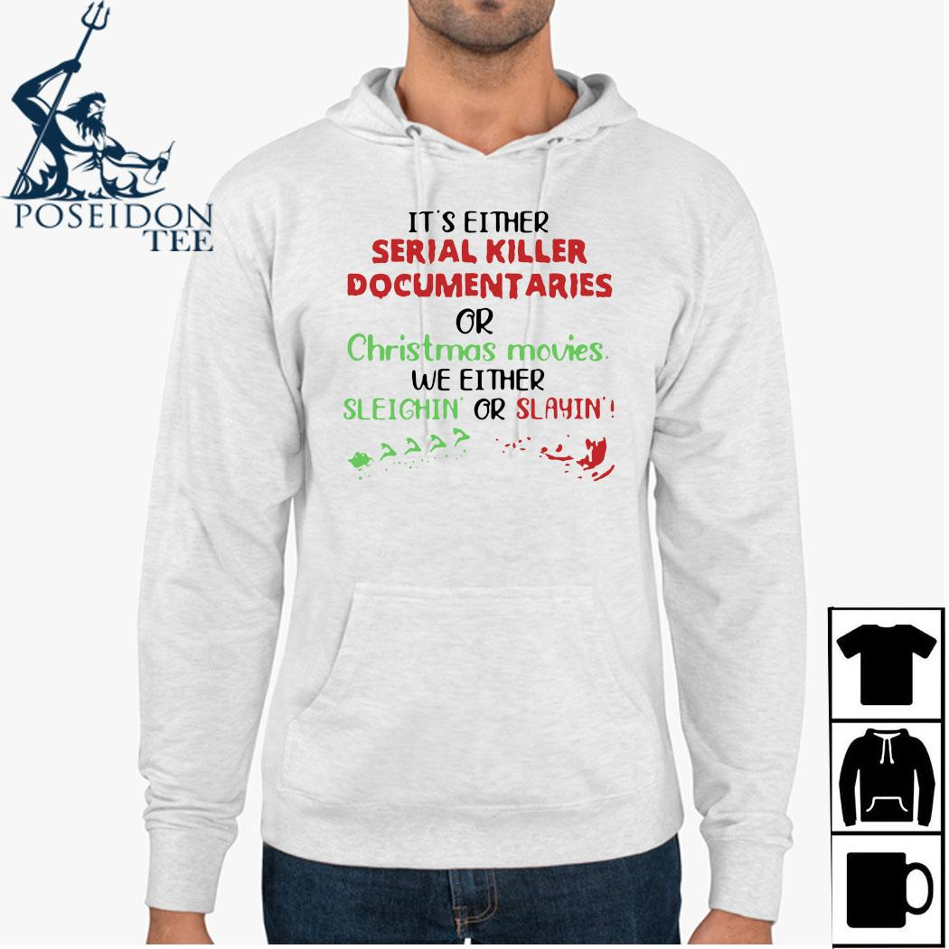 It's Either Serial Killer Documentaries Or Christmas Movies Shirt Hoodie