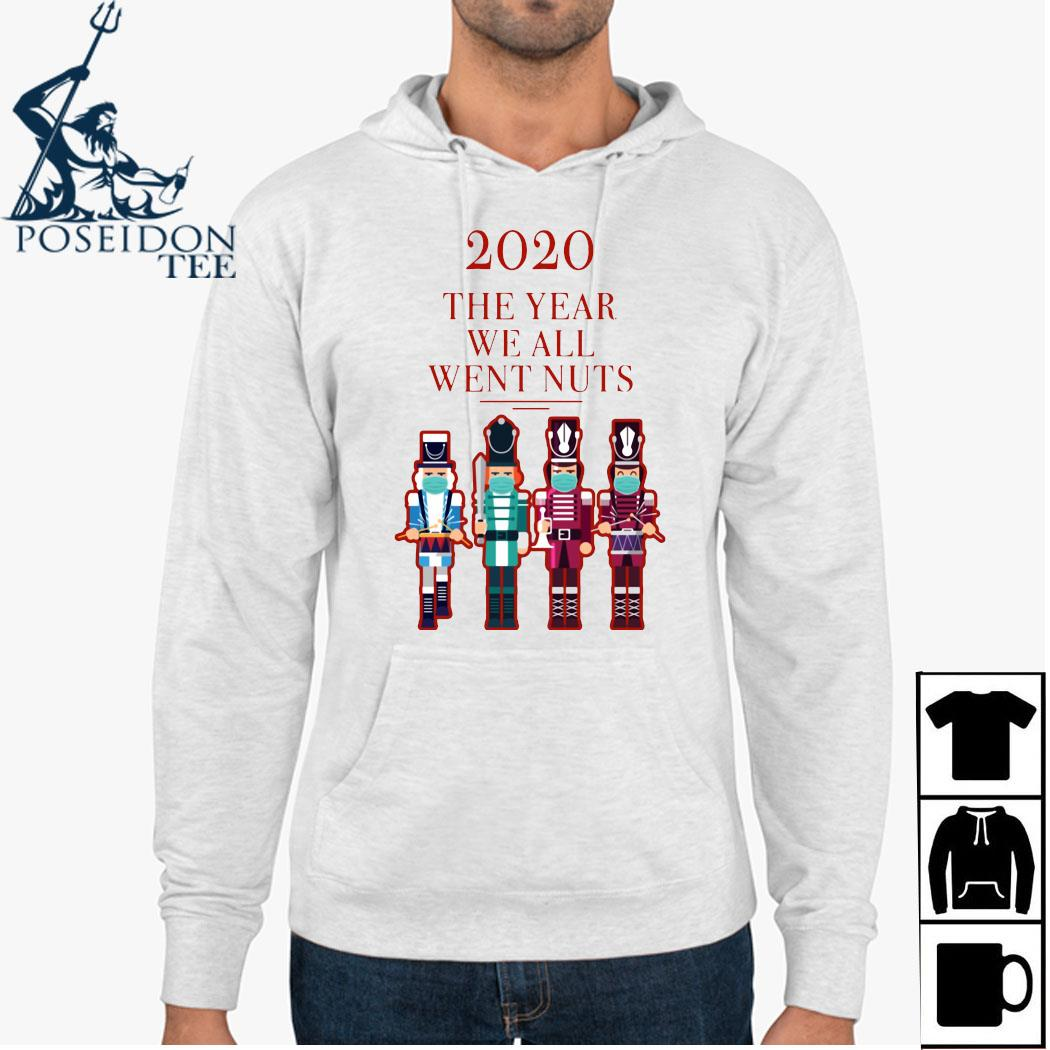 Nutcracker 2020 The Year We All Went Nuts Shirt Hoodie