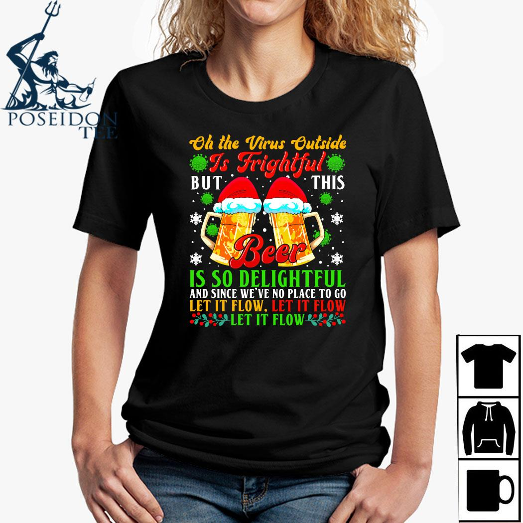 Oh The Virus Outside Is Frightful But This Beer Is So Delightful And Since We've No Place To Go Let It Flow Shirt Ladies Shirt