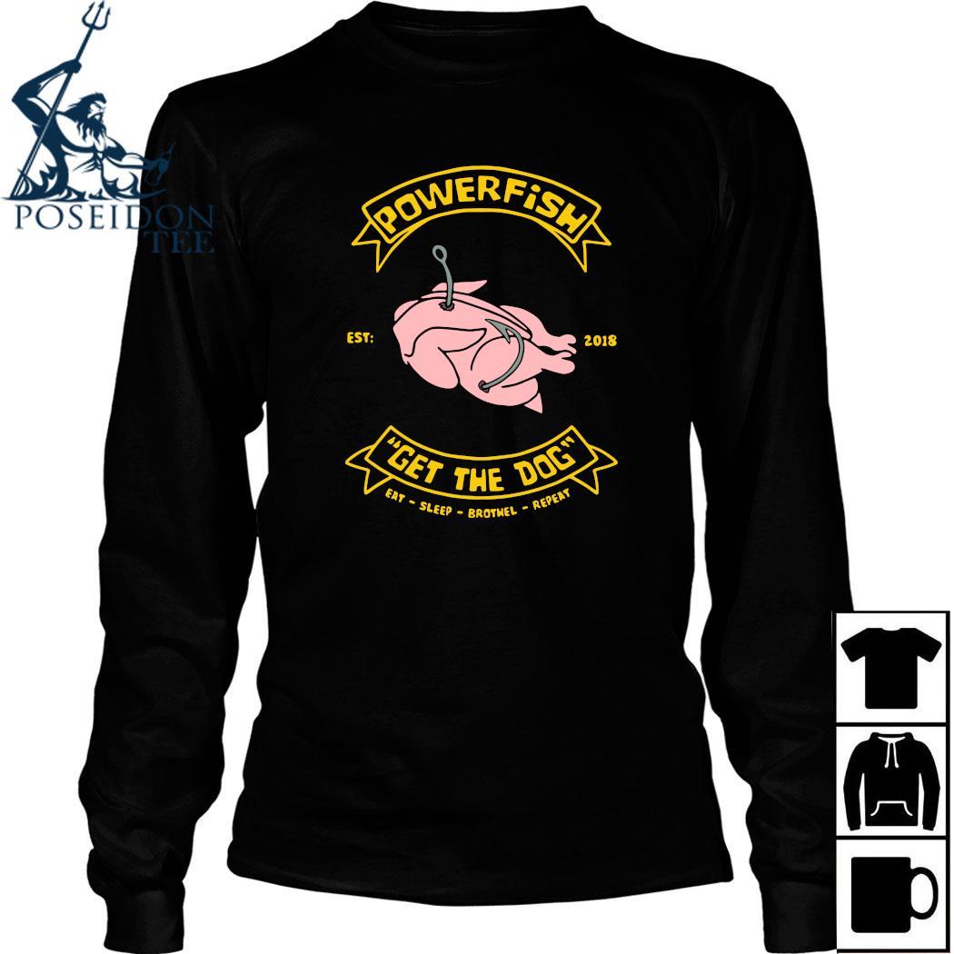Powerfish Get The Dog Eat Sleep Brothel Repeat Shirt Long Sleeved