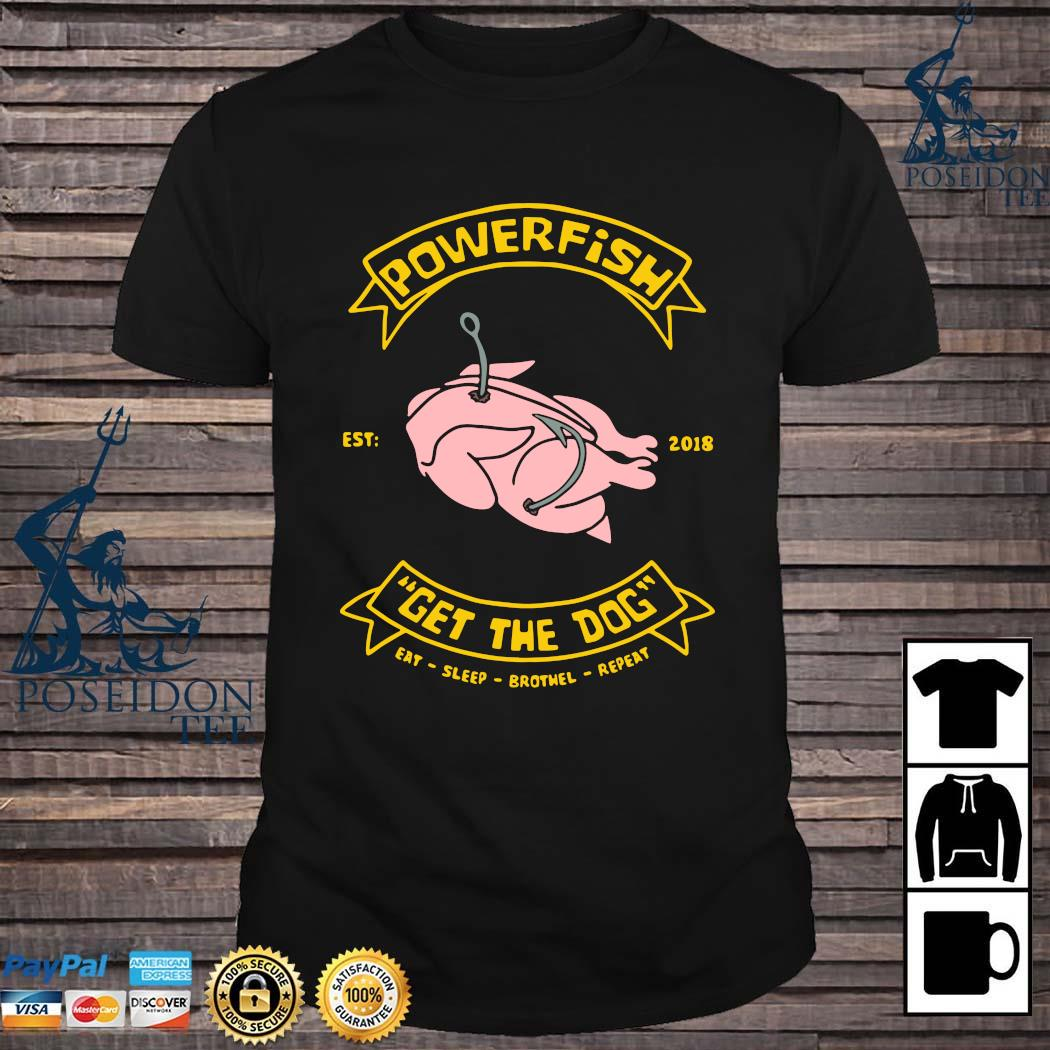 Powerfish Get The Dog Eat Sleep Brothel Repeat Shirt