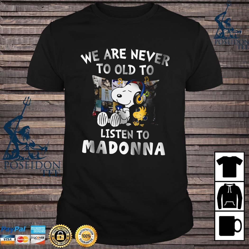Snoopy We Are Never To Old To Listen To Madonna Shirt