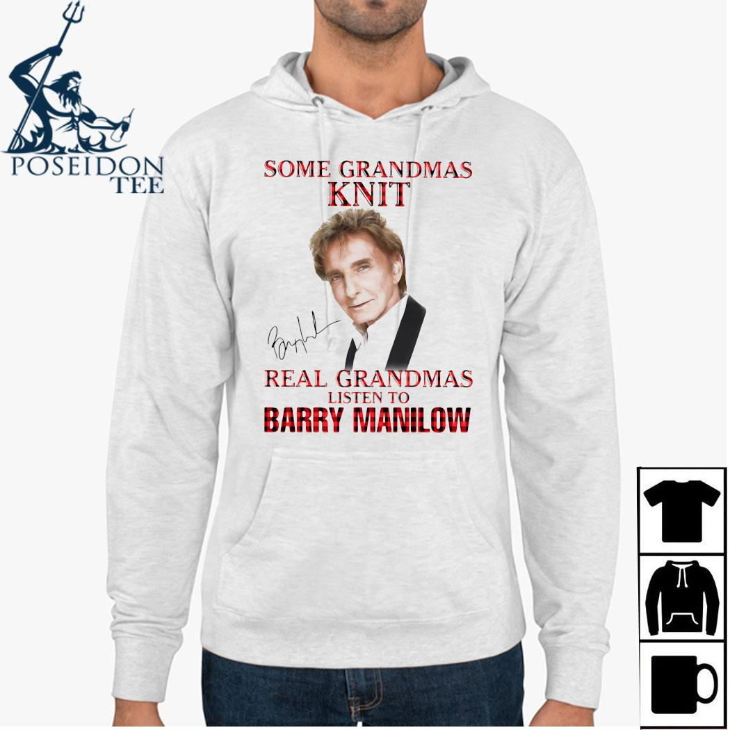 Some Grandmas Knit Real Grandmas Listen To Barry Manilow Signature Shirt Hoodie