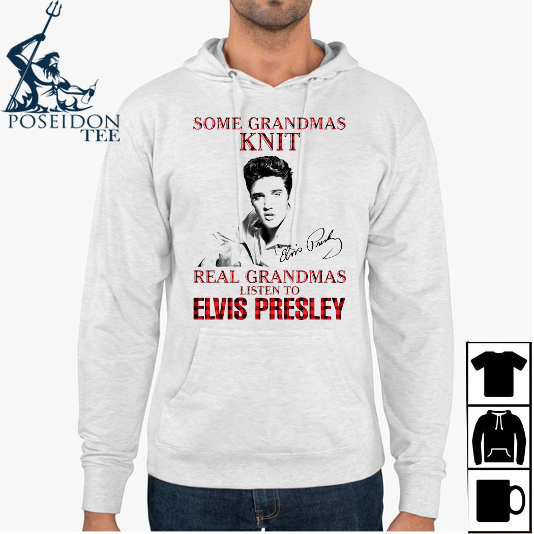 Some Grandmas Knit Real Grandmas Listen To Elvis Presley Signature Shirt Hoodie