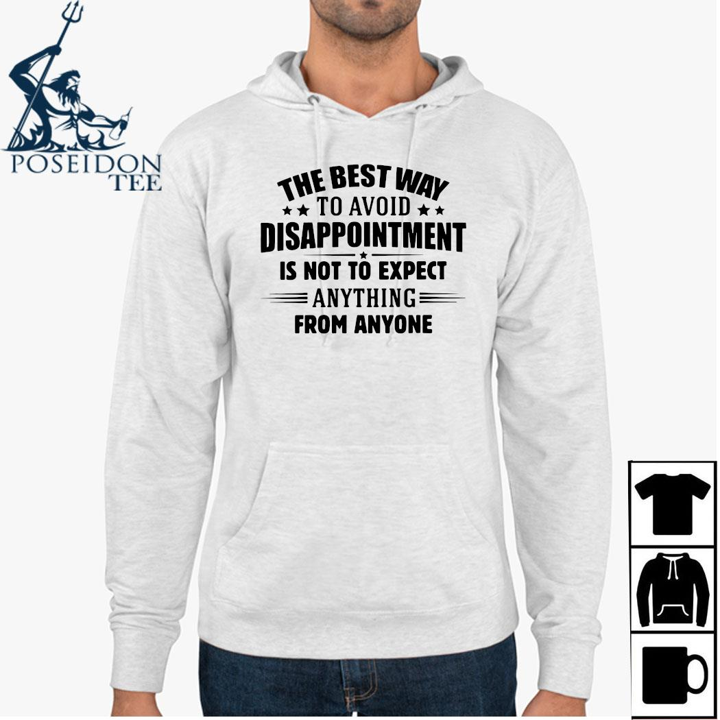 The Best Way To Avoid Disappointment Is To Not Expect Anything From Anyone Shirt Hoodie