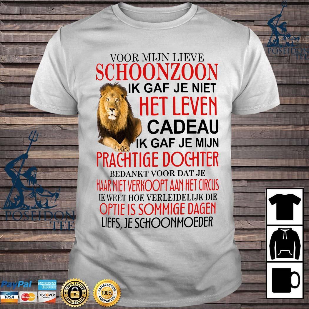 Voor Mijn Lieve Schoonzoon Ik Gaf Je Niet Het Leven Cadeau Ik Gaf Je Mijn Prachtige Dochter Shirt
