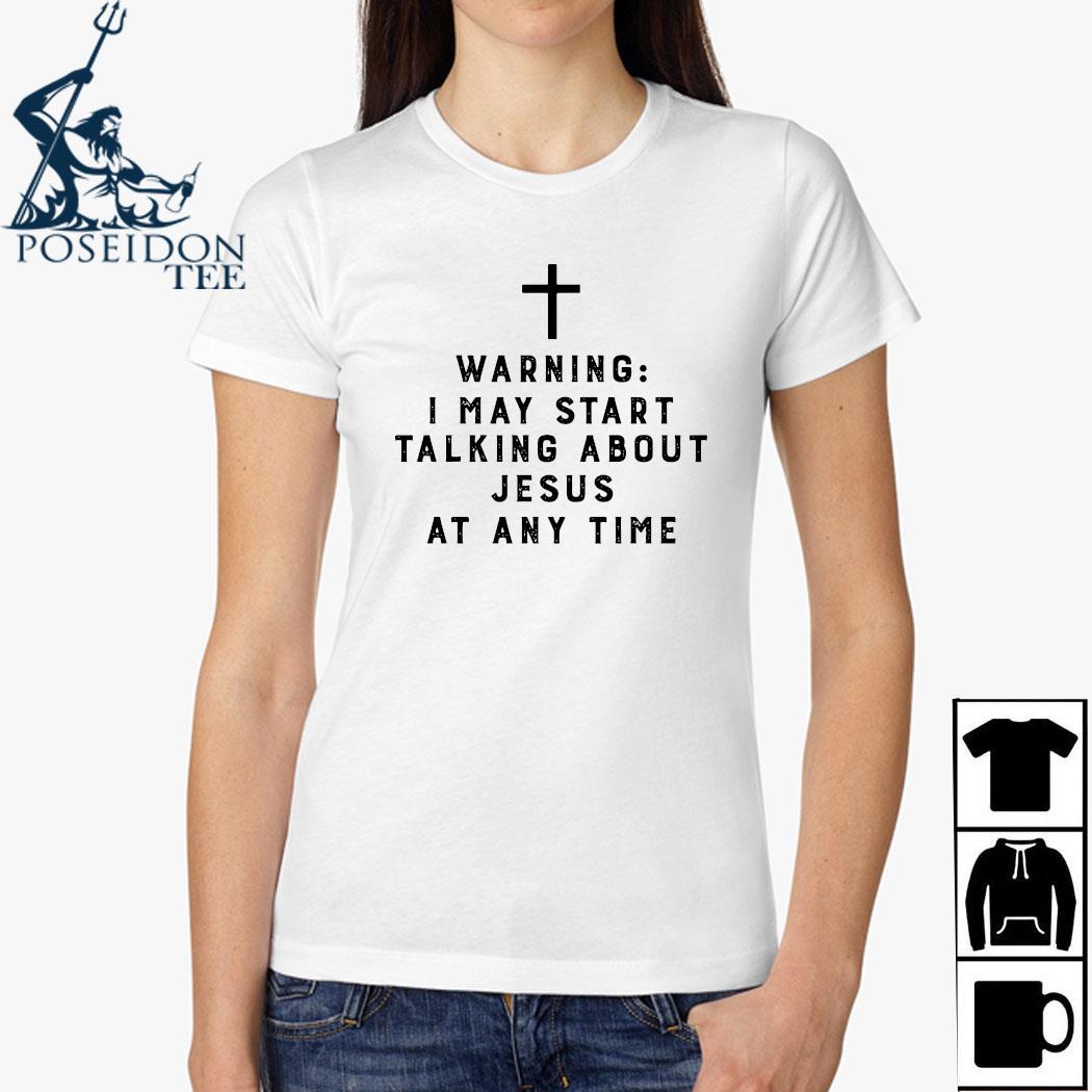 Warning I May Start Talking About Jesus Any Time Shirt Ladies Shirt