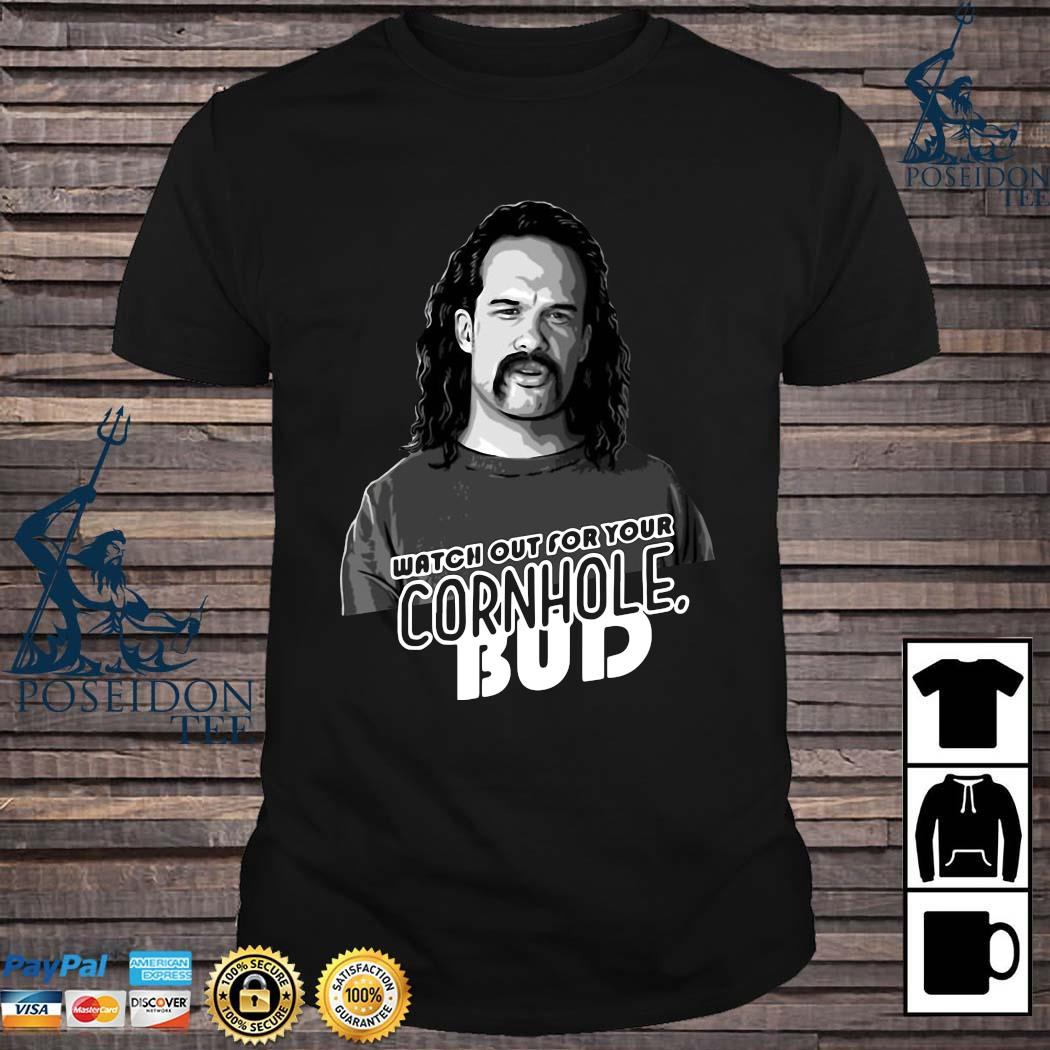 Watch Out For Your Cornhole Bud Shirt