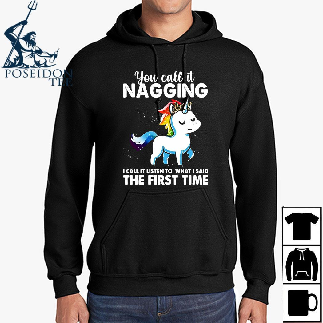 You Call It Naggin I Call It Listen To What I Said The First Time Shirt Hoodie