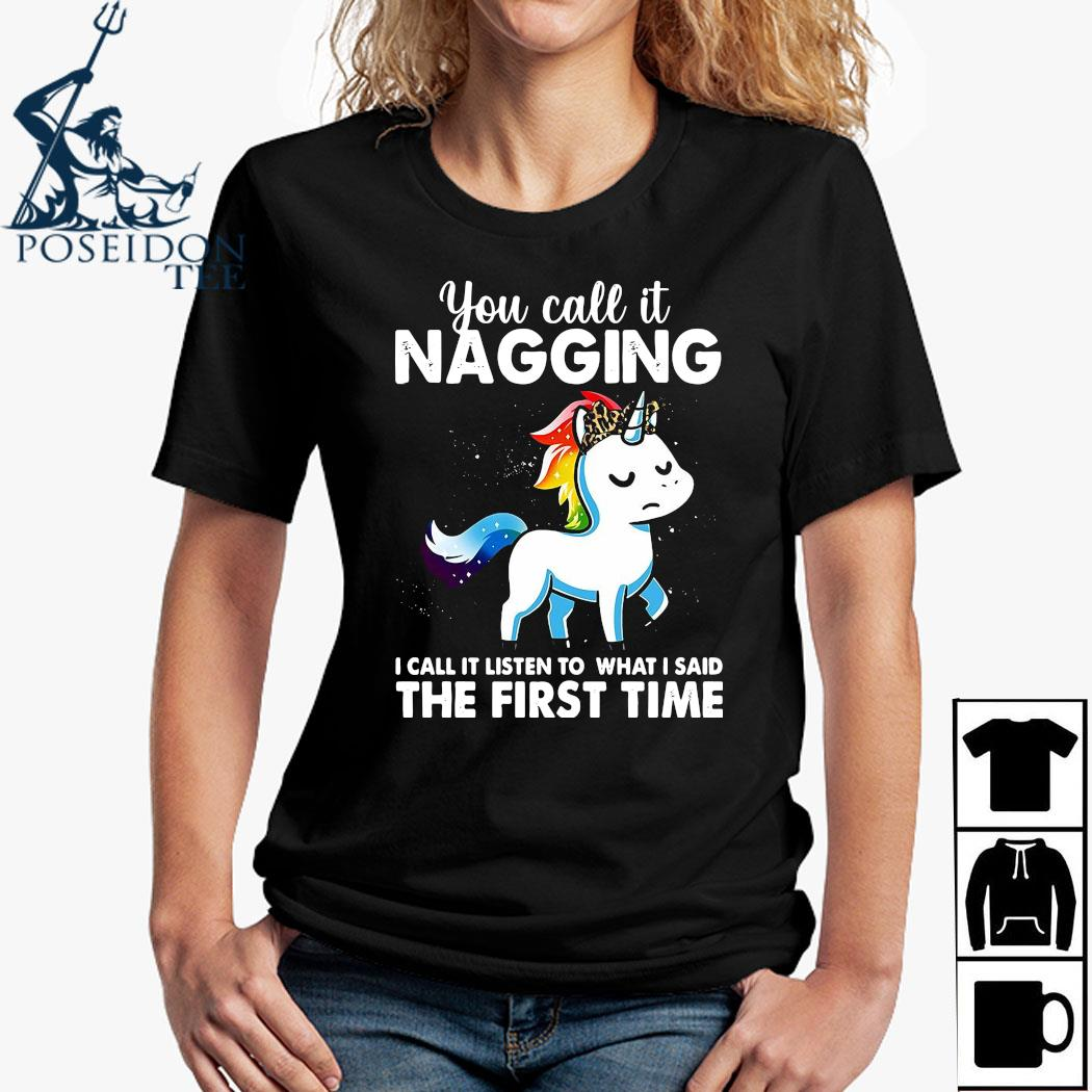 You Call It Naggin I Call It Listen To What I Said The First Time Shirt Ladies Shirt