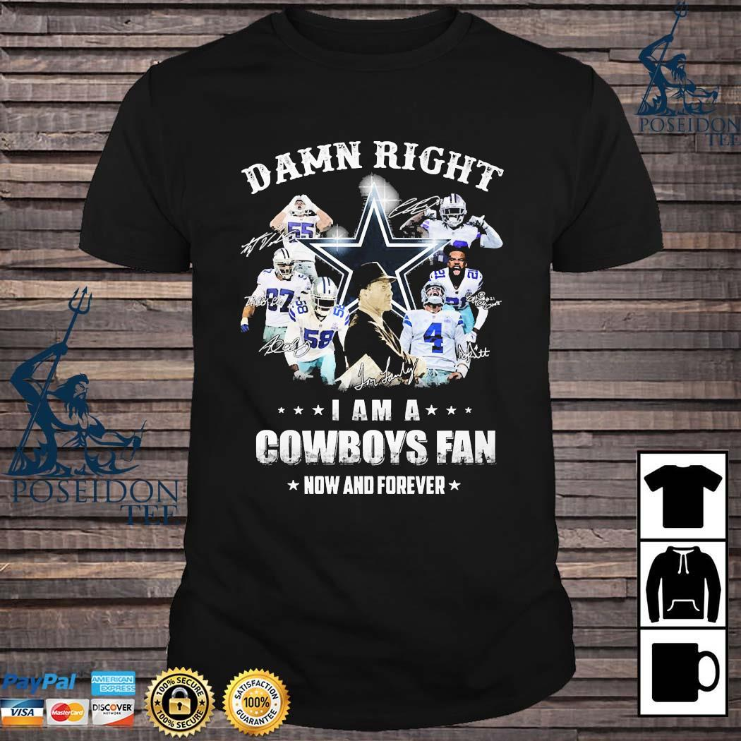 Damn Right I Am Cowboys Fan Now And Forever Signatures Shirt