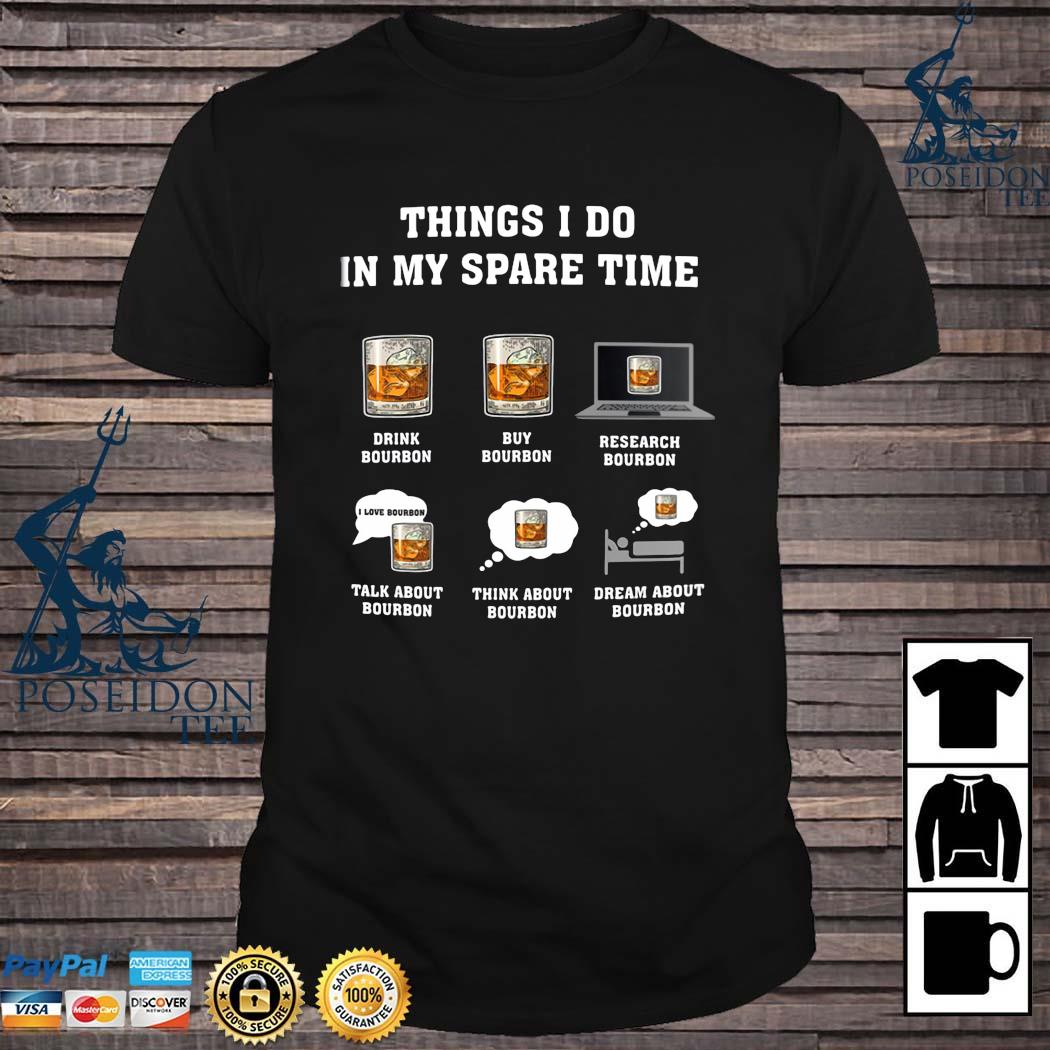 Things I Do In My Spare Time Drink Bourbon Buy Bourbon Research Bourbon Shirt