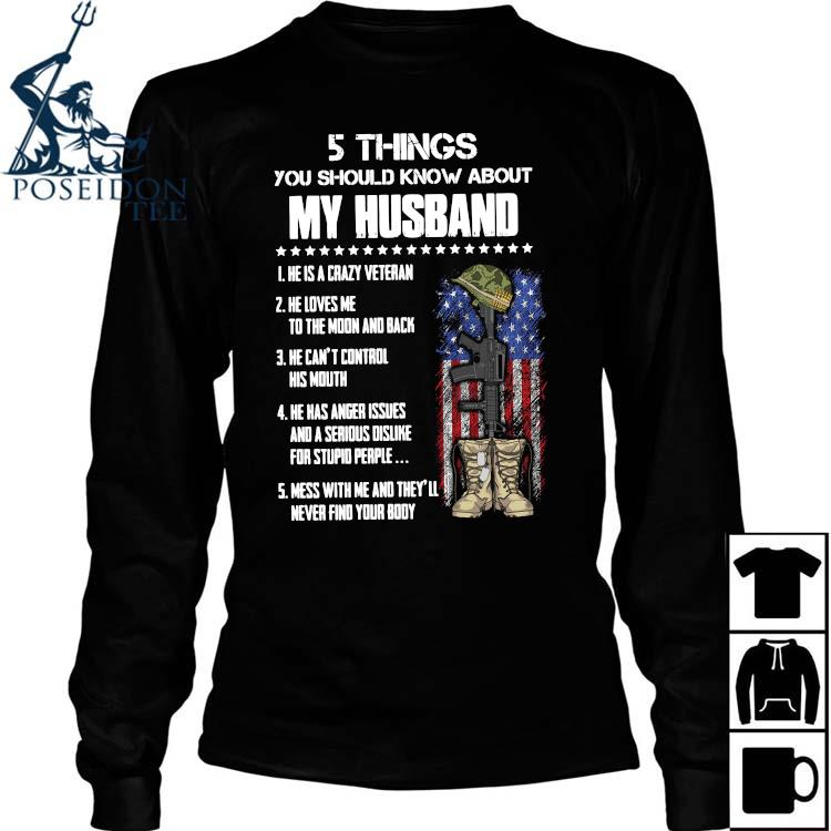 5 Things You Should Know About My Husband He Is Crazy Veteran He Loves Me To The Moon And Back Shirt Long Sleeved
